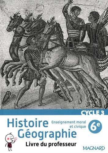 Histoire - Géographie - Enseignement Moral et civique 6e Cycle 3 : Livre du professeur