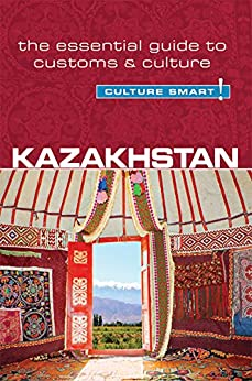 Kazakhstan - Culture Smart!: The Essential Guide to Customs & Culture par [Zhansagimova, Dina]