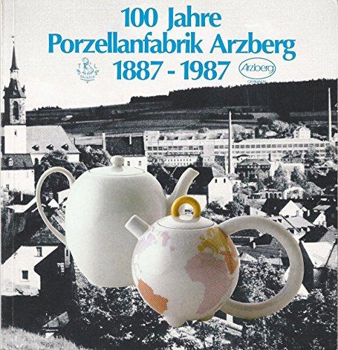 100 Jahre Porzellanfabrik Arzberg 1887-1987