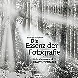 Die Essenz der Fotografie: Sehen lernen und bewusster gestalten (German Edition)