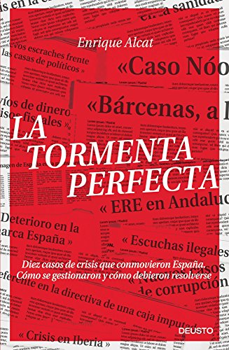 La tormenta perfecta: Diez casos de crisis que conmovieron España. Cómo se gestionaron y cómo debieron resolverse (ECONOMÍA)