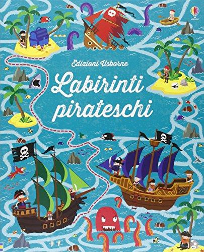 Labirinti pirateschi. I grandi libri dei labirinti. Ediz. illustrata