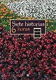 Libros Descargar PDF Siete historias 6 horas (PDF y EPUB) Espanol Gratis