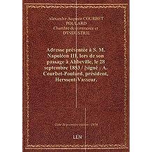 Adresse présentée à S. M. Napoléon III, lors de son passage à Abbeville, le 28 septembre 1853 / [sig