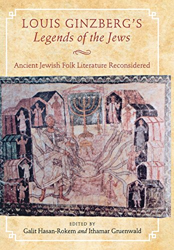 Louis Ginzberg's Legends of the Jews: Ancient Jewish Folk Literature Reconsidered (Raphael Patai Series in Jewish Folklore and Anthropology)