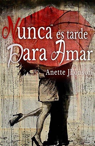Nunca es tarde para amar por Anette Jhonson