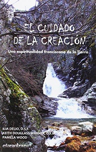 El cuidado de la Creación: Una espiritualidad franciscana de la Tierra (Hermano Francisco)