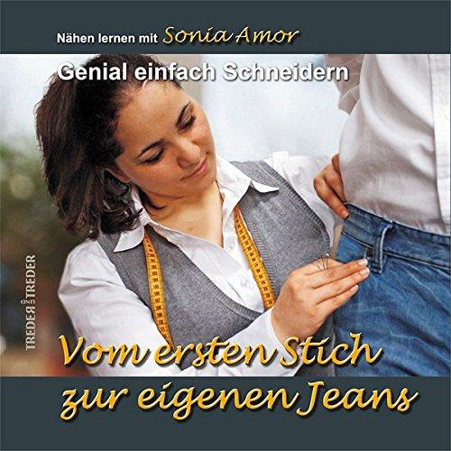 Vom ersten Stich zur eigenen Jeans: Genial einfach Schneidern - Nähen lernen mit Sonia Amor