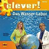 Clever! Das Wasser-Labor - Barbara Eligmann, Wigald Boning, Ulrike Berger
