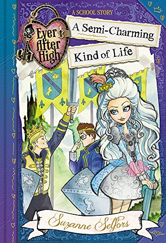 A Semi-Charming Kind of Life: A School Story, Book 3 (Ever After High)