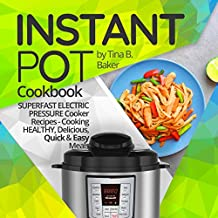 Instant Pot Cookbook: Superfast Electric Pressure Cooker Recipes - Cooking Healthy, Delicious, Quick and Easy Meals (Free Bonus Inside, Plus Photos, Nutrition Facts) (English Edition)