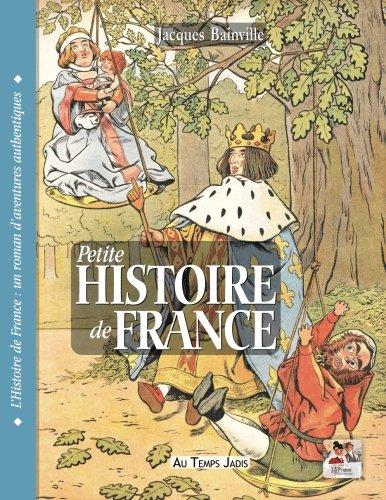 Petite Histoire de France: Vingt siècles d'Histoire illustrés de 60 lithographies et dessins des XIXe et XX siècles par Jacques Bainville