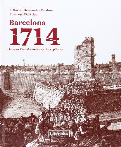 Barcelona 1714 - Jacques Rigaud: Crònica de tinta i pólvora (Inedita) por F.X. Hernandez Cardona