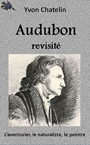 Audubon revisit: L'aventurier, le naturaliste, le peintre