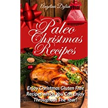 Paleo Christmas Recipes: Enjoy Christmas Gluten Free Recipes which You Can Enjoy Throughout The Year! (English Edition)