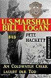 U.S. Marshal Bill Logan, Band 48: Am Coldwater Creek lauert der Tod
