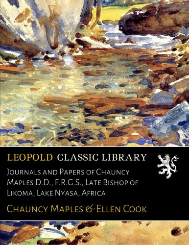 Journals and Papers of Chauncy Maples D.D., F.R.G.S., Late Bishop of Likoma, Lake Nyasa, Africa