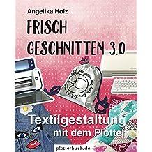 Frisch Geschnitten 3.0: Textilgestaltung mit dem Plotter - mit Plotterdateien zum Download