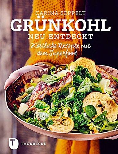 Grünkohl neu entdeckt - Köstliche Rezepte mit dem Superfood Kohl-rezepte
