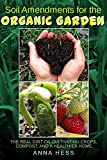 Soil Amendments for the Organic Garden: The Real Dirt on Cultivating Crops, Compost, and a Healthier Home (The Ultimate Guide to Soil Book 4)