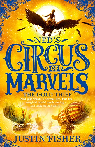 Ned's circus of Marvels. The gold thief: Ned's Circus Of Marvels 2. The Gold Thief