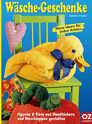 Preisvergleich Produktbild Wäsche-Geschenke: Figuren & Tiere aus Handtüchern und Waschlappen gestalten