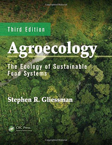Agroecology: The Ecology of Sustainable Food Systems, Third Edition: Volume 1 por Stephen R. Gliessman