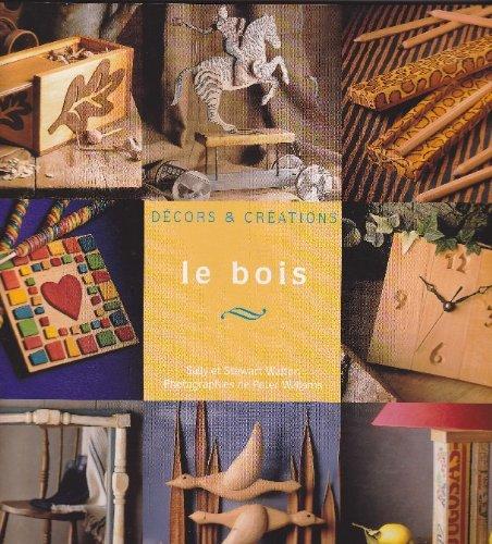 Le bois (Dcors & crations)