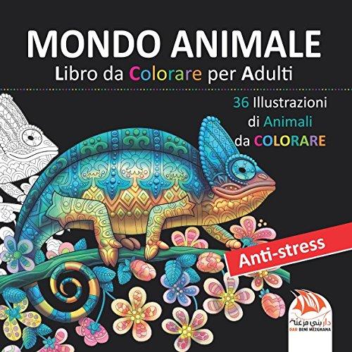MONDO ANIMALE - Libro da Colorare per Adulti: 36 Illustrazioni di Animali da colorare - Anti-stress