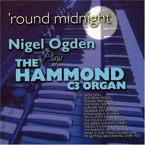 'Round Midnight: Nigel Ogden Plays The Hammond C3 Organ by Nigel Ogden