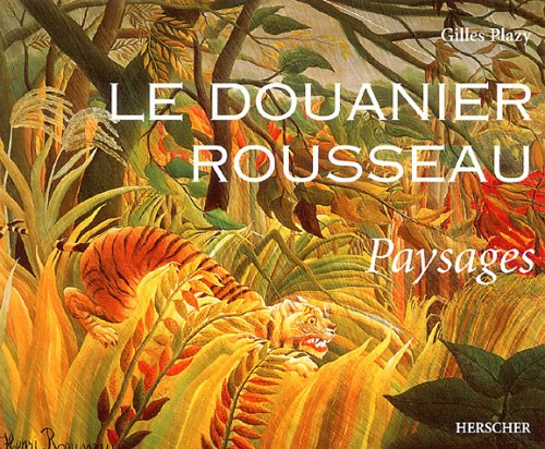 Le Douanier Rousseau : Paysages par Gilles Plazy