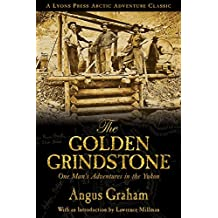 The Golden Grindstone: One Man's Adventures in the Yukon (Arctic Adventure)