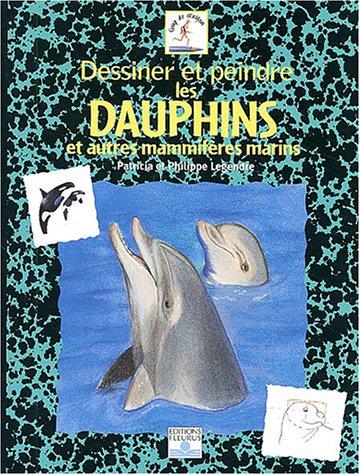 Dessiner et peindre les dauphins et autres mammifères marins par Patricia Legendre