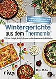 Wintergerichte aus dem Thermomix®: 100 tolle Eintöpfe, Aufläufe, Suppen und andere wärmende...
