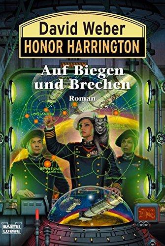 Auf Biegen und Brechen: Honor Harrington, Bd. 18. Roman