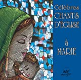 Célèbres Chants D'Eglise A Marie