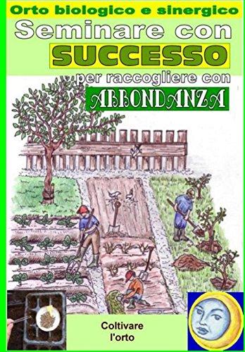 Seminare con successo per raccogliere con abbondanza. orto biologico e sinergico: calcolo dei giorni migliori per la semina di ogni ortaggio