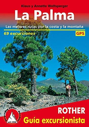 La Palma: Las mejores Rutas por la Costa y por la Montaña- 69 Excursiones por Klaus & Annette Wolfsperge