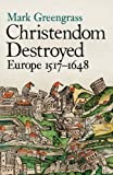 Christendom Destroyed: Europe 1517-1648: Europe 1500-1650 Bk. 5 (Allen Lane History)