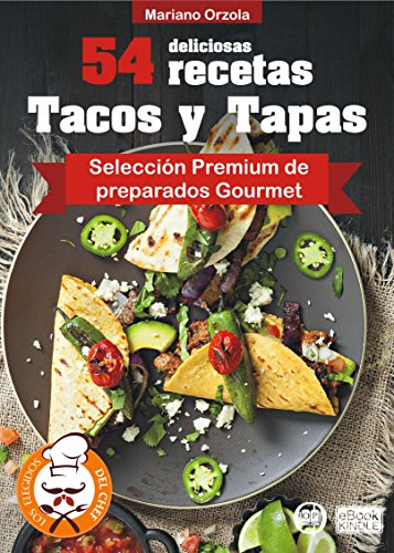 54 DELICIOSAS RECETAS - TACOS Y TAPAS: Selección Premium de preparados Gourmet (Colección Los Elegidos del Chef nº 11)