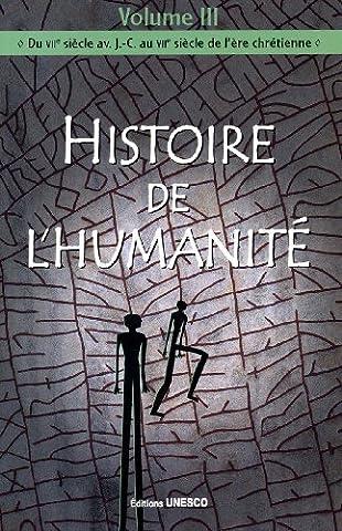 Histoire de l'humanité - Vol III - Du VIIe siècle av.J.-C. au VIIe siècle de l'ère chrétienne by Collectif (2005-01-01)