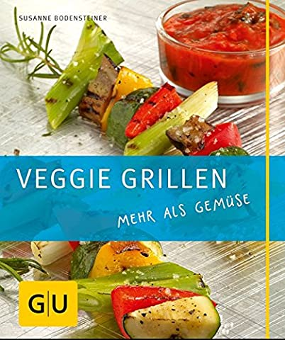Veggie Grillen: mehr als Gemüse (GU Just cooking) (Rezept Grillen Vegetarisch)