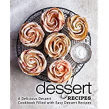 Dessert Recipes: A Delicious Dessert Cookbook Filled with Easy Dessert Recipes (English Edition)