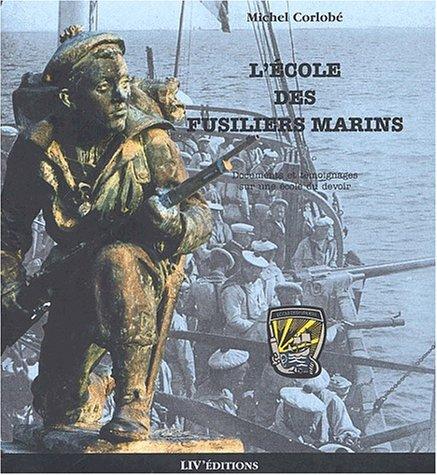 L'Ecole des Fusiliers Marins. Documents et témoignages sur une école du devoir