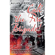 Call the Fire Brigade!: A Gripping Account of the Experiences of a London Fireman in the 1970s