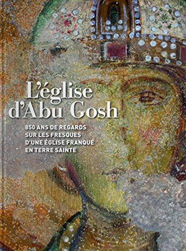 L'église d'Abu Gosh : 850 ans de regards sur les fresques d'une église franque en Terre sainte par Collectif