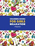 Coloring Books For Girls Relaxation: Hearts: Detailed Designs For Older Girls & Teens; Relaxing Zendoodle Hearts & Heart Patterns; Cute Birds, Owls, Bears, Rabbits
