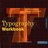 The Typography Workbook: A Real-world Guide to Using Type in Graphic Design
