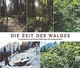 Die Zeit des Waldes. Bilderreise durch Geschichte und Zukunft unserer W?lder