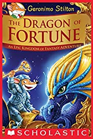 The Dragon of Fortune (Geronimo Stilton and the Kingdom of Fantasy: Special Edition #2): An Epic Kingdom of Fa